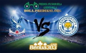 Prediksi Bola CRYSTAL PALACE FC Vs LEICESTER CITY FC 15 Desember 2018