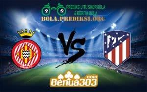 Prediksi Bola Girona Vs Atletico Madrid 10 Januari 2019