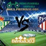 Prediksi Skor Real Betis Vs Atletico Madrid 3 Februari 2019