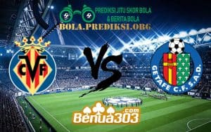 Prediksi Skor Villarreal Vs Getafe 13 Januari 2019