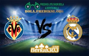 Prediksi Skor Villarreal Vs Real Madrid 4 Januari 2019