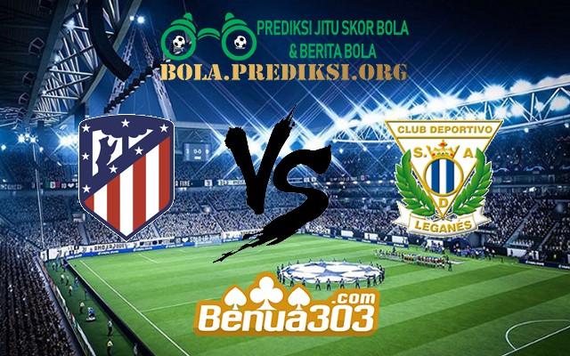 Prediksi Skor Atlético Madrid Vs Leganés 9 Maret 2019
