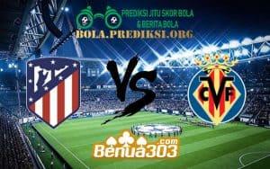 Prediksi Skor Atletico Madrid Vs Villareal 24 Februari 2019