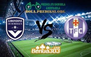 Prediksi Skor FC Girondins de Bordeaux Vs Toulouse FC 17 Februari 2019