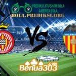 Prediksi Skor Girona Vs Valencia 10 Maret 2019