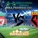 Prediksi Skor Liverpool FC Vs Watford FC 28 Februari 2019