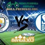 Prediksi Skor Manchester City Vs Schalke 04 13 Maret 2019