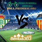 Prediksi Skor Real Betis Vs Valencia 22 April 2019