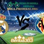 Prediksi Skor Real Madrid Vs Villarreal 5 Mei 2019