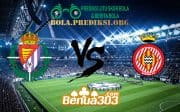 Prediksi Skor Real Valladolid Vs Girona 24 April 2019