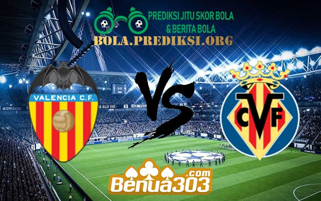 Prediksi Skor Valencia Vs Villarreal 19 April 2019