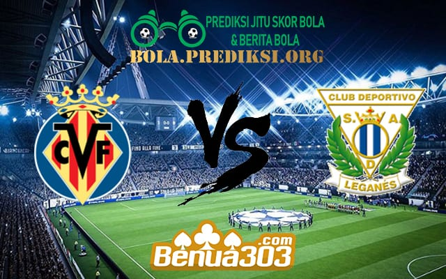 Prediksi Skor Villarreal Vs Leganés 21 April 2019