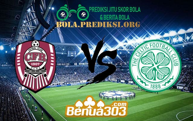 Prediksi Skor CFR Cluj Vs Celtic 8 Agustus 2019